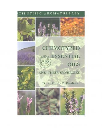 Chemotyped Essential Oils and Their Synergies Guide Written By Dr. A. Zhiri and D. Baudoux